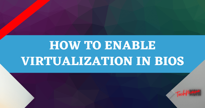 How to Enable Virtualization in Bios
