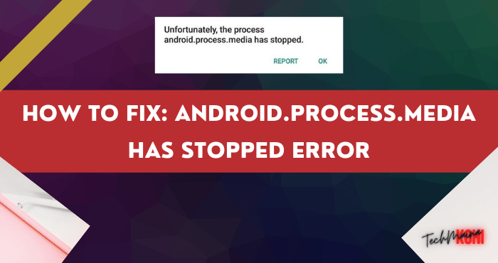 How to Fix Android.Process.Media Has Stopped Error