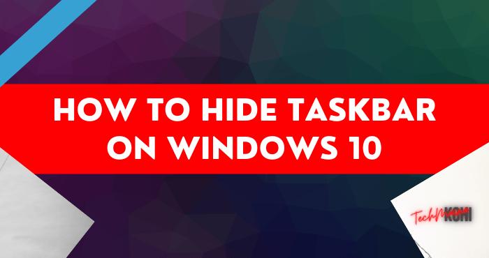 How to Hide Taskbar on Windows 10