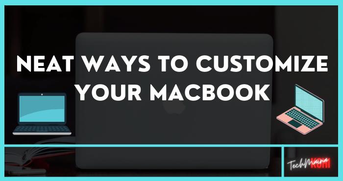 Neat Ways to Customize Your MacBook