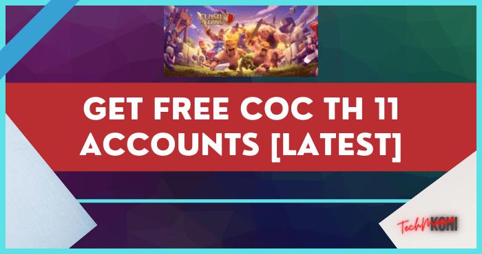 Get Free COC TH 11 Accounts