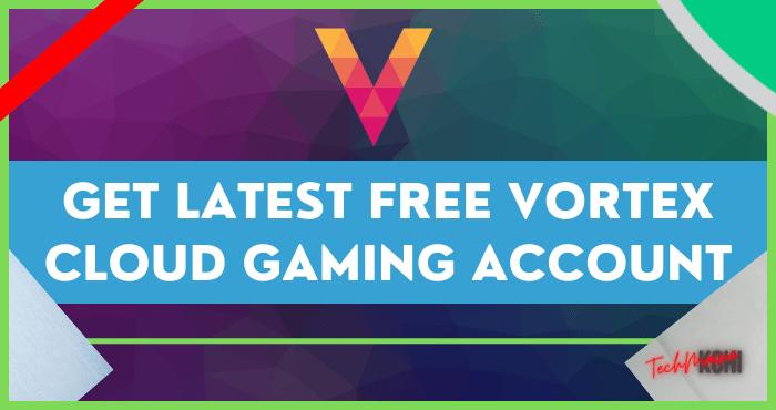 Get Latest Free Vortex Cloud Gaming Account