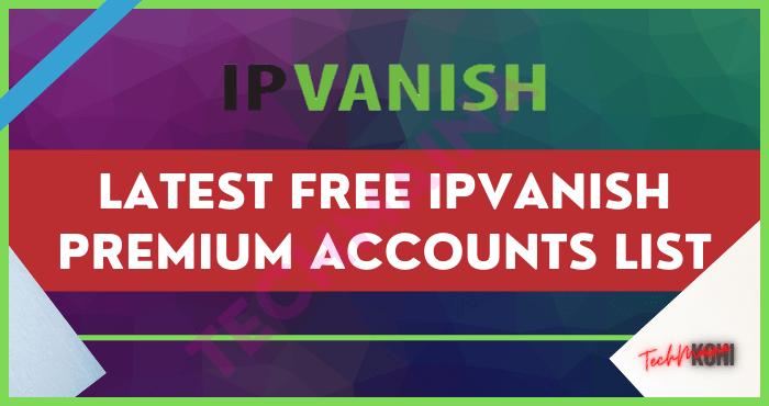 Latest Free IPVanish Premium Accounts List