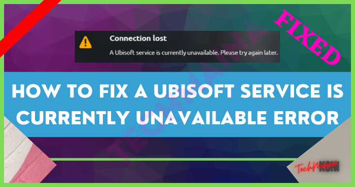 Fixed A Ubisoft Service is Currently Unavailable Error